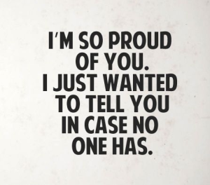 I'm proud of you, quote